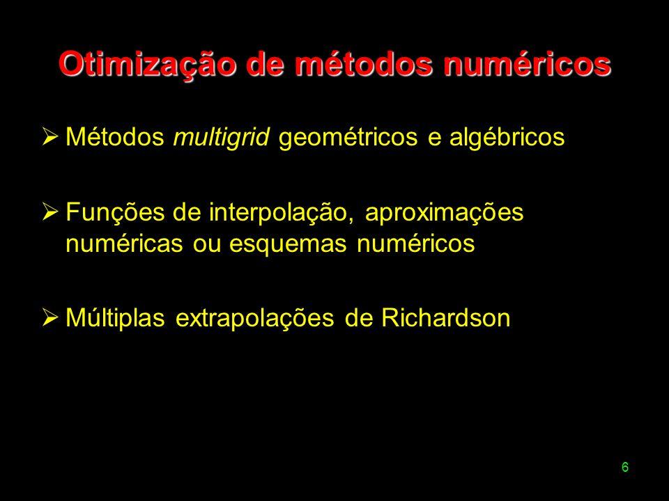6 Otimização de métodos numéricos Métodos multigrid geométricos e algébricos Funções de interpolação, aproximações numéricas ou esquemas numéricos Múl