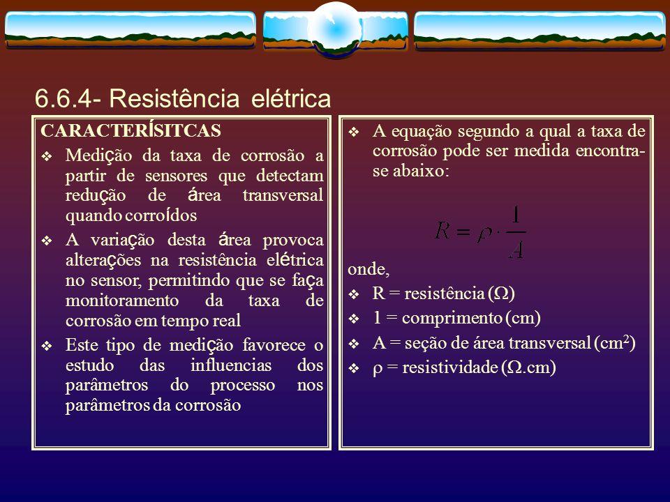 6.6.4- Resistência elétrica CARACTER Í SITCAS Medi ç ão da taxa de corrosão a partir de sensores que detectam redu ç ão de á rea transversal quando co