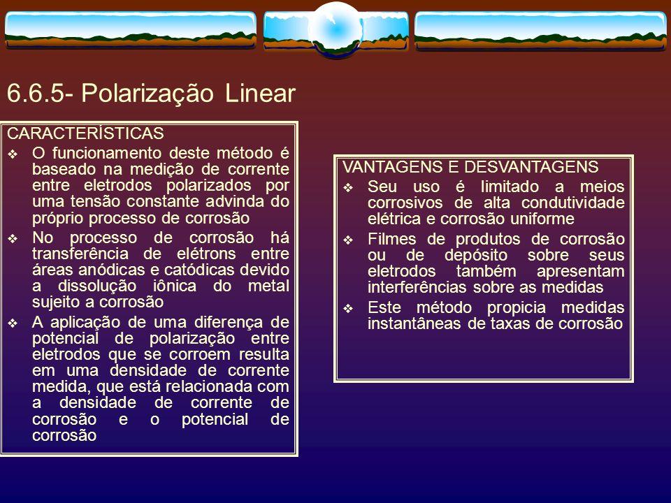 6.6.5- Polarização Linear CARACTERÍSTICAS O funcionamento deste método é baseado na medição de corrente entre eletrodos polarizados por uma tensão con