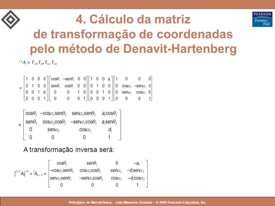 © 2005 by Pearson Education Princípios de Mecatrônica – João Maurício Rosário – © 2005 Pearson Education, Inc. 4. Cálculo da matriz de transformação d