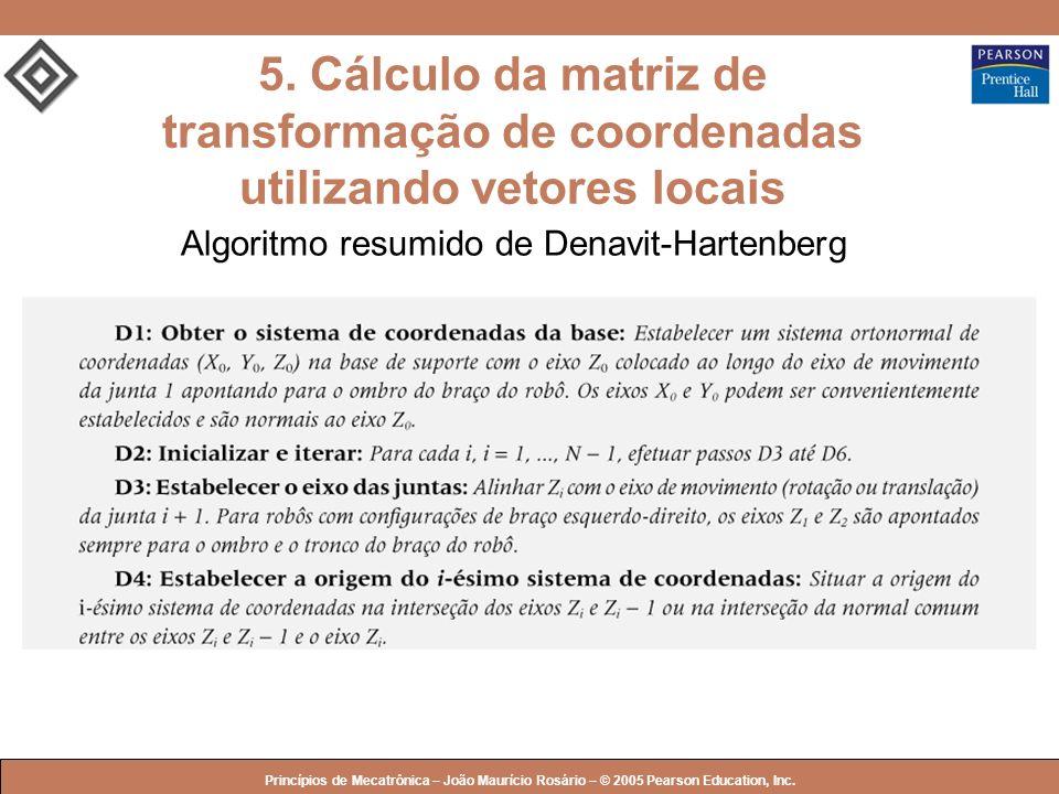 © 2005 by Pearson Education Princípios de Mecatrônica – João Maurício Rosário – © 2005 Pearson Education, Inc. 5. Cálculo da matriz de transformação d