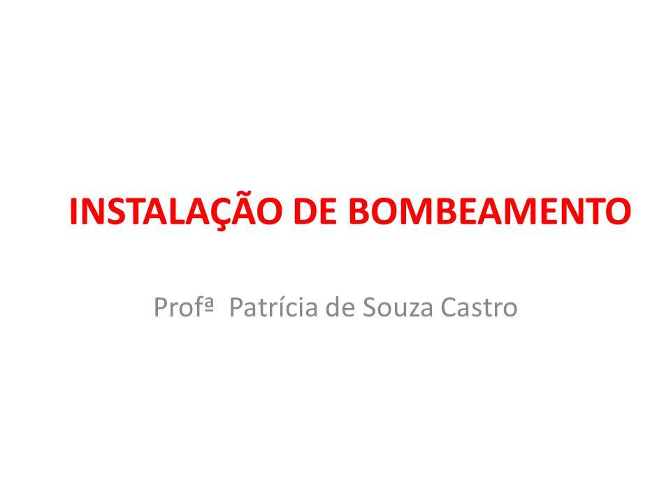 INSTALAÇÃO DE BOMBEAMENTO Profª Patrícia de Souza Castro