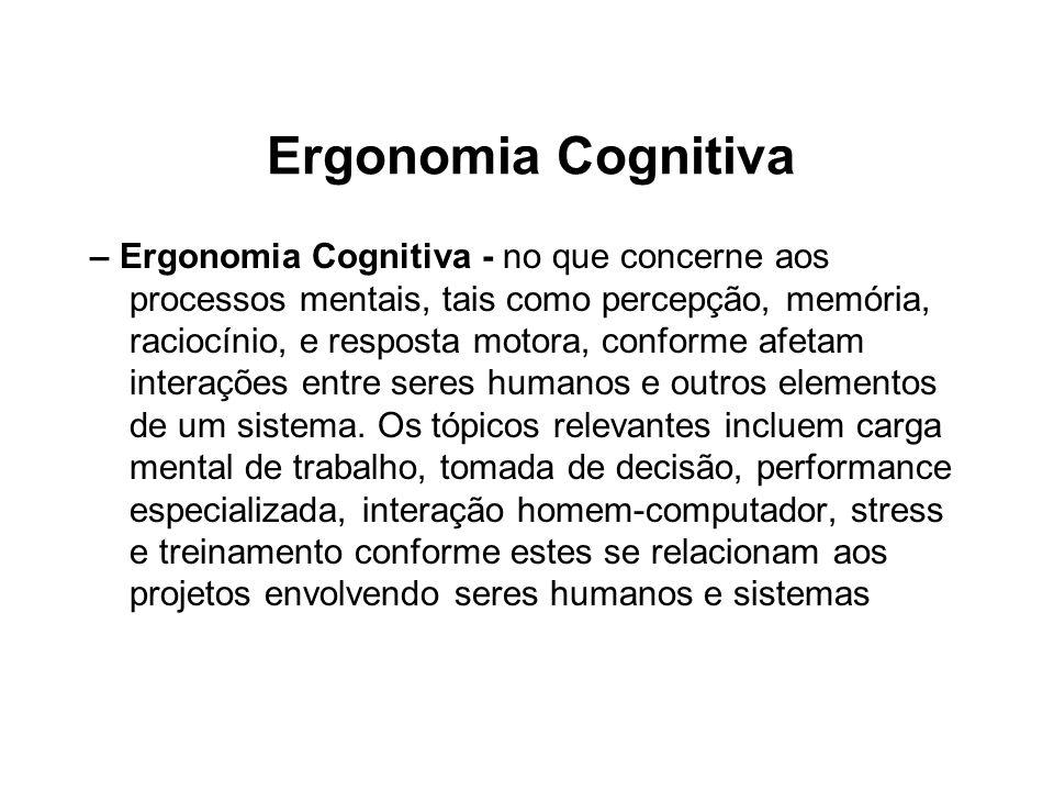 Ergonomia Cognitiva – Ergonomia Cognitiva - no que concerne aos processos mentais, tais como percepção, memória, raciocínio, e resposta motora, confor