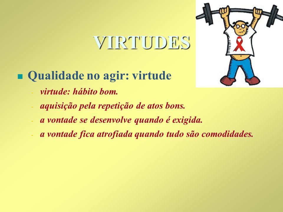 VIRTUDES n n Qualidade no agir: virtude - - virtude: hábito bom. - - aquisição pela repetição de atos bons. - - a vontade se desenvolve quando é exigi