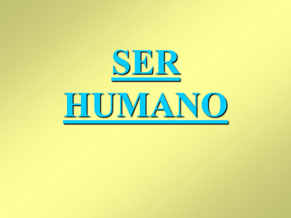 SER HUMANO SER HUMANO