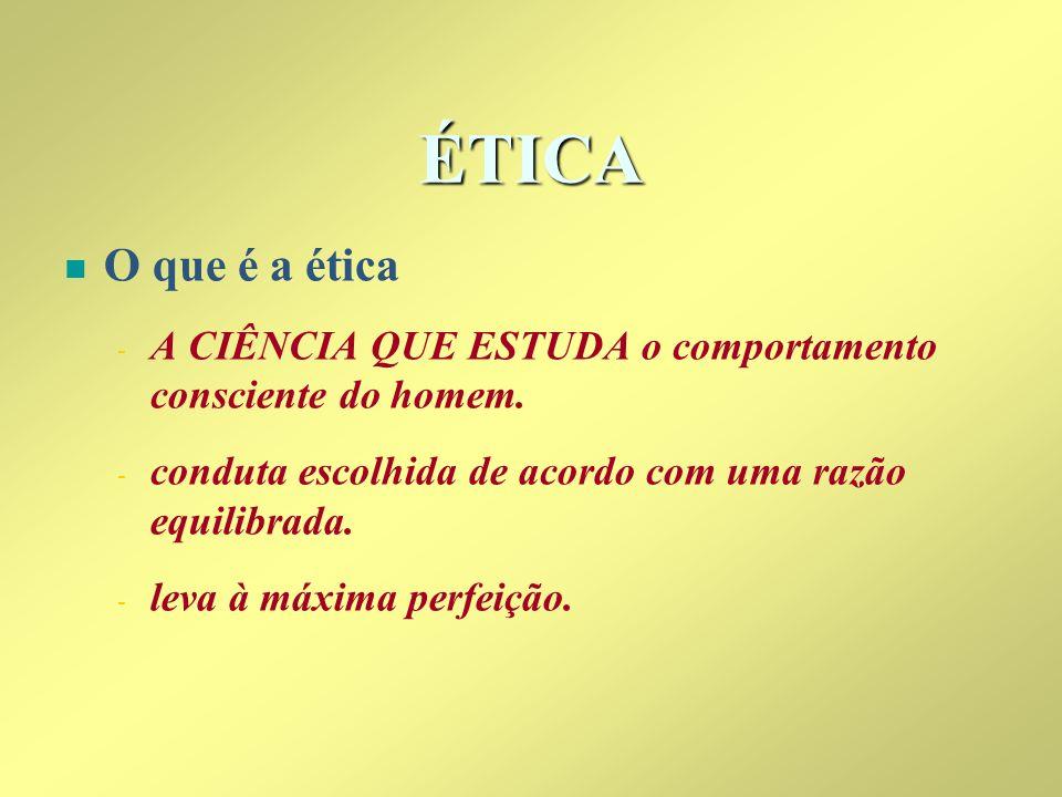 ÉTICA n n O que é a ética - - A CIÊNCIA QUE ESTUDA o comportamento consciente do homem. - - conduta escolhida de acordo com uma razão equilibrada. - -