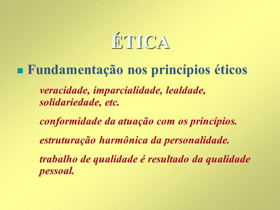 ÉTICA n n Fundamentação nos princípios éticos - - veracidade, imparcialidade, lealdade, solidariedade, etc. - - conformidade da atuação com os princíp