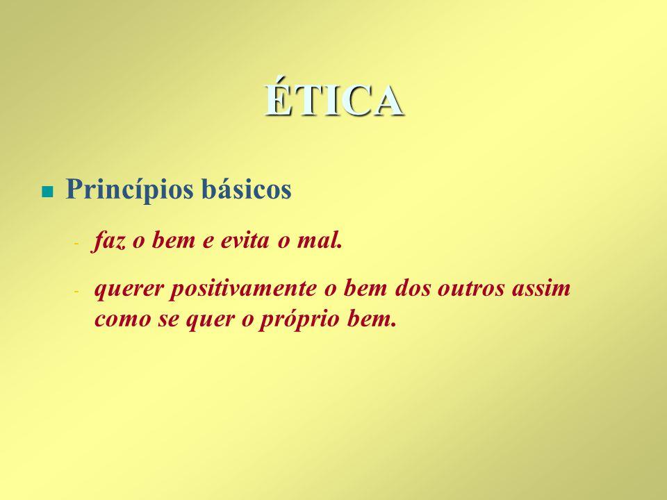 ÉTICA n n Princípios básicos - - faz o bem e evita o mal. - - querer positivamente o bem dos outros assim como se quer o próprio bem.