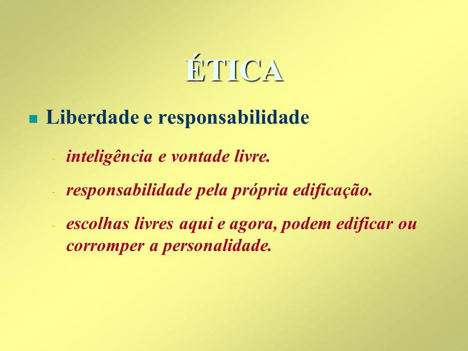 ÉTICA n n Liberdade e responsabilidade - - inteligência e vontade livre. - - responsabilidade pela própria edificação. - - escolhas livres aqui e agor