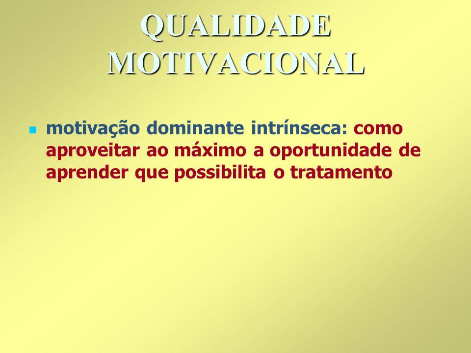 QUALIDADE MOTIVACIONAL motivação dominante intrínseca: como aproveitar ao máximo a oportunidade de aprender que possibilita o tratamento