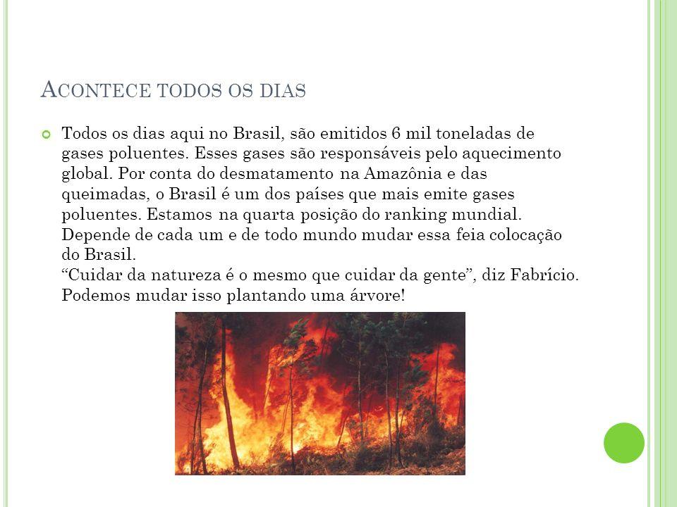 A CONTECE TODOS OS DIAS Todos os dias aqui no Brasil, são emitidos 6 mil toneladas de gases poluentes. Esses gases são responsáveis pelo aquecimento g