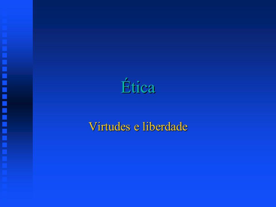 Ética Virtudes e liberdade