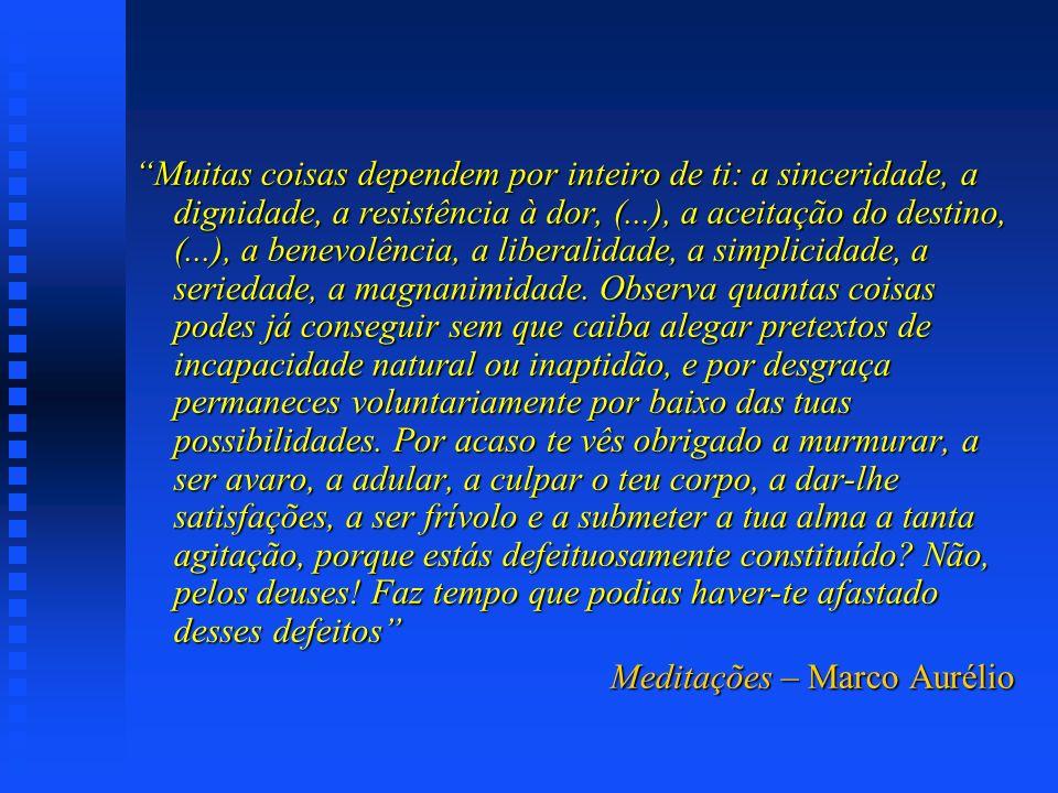 Muitas coisas dependem por inteiro de ti: a sinceridade, a dignidade, a resistência à dor, (...), a aceitação do destino, (...), a benevolência, a lib