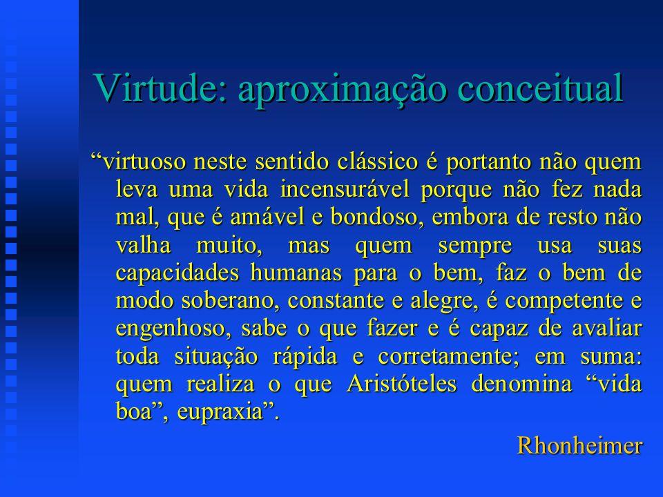 Virtude: aproximação conceitual virtuoso neste sentido clássico é portanto não quem leva uma vida incensurável porque não fez nada mal, que é amável e