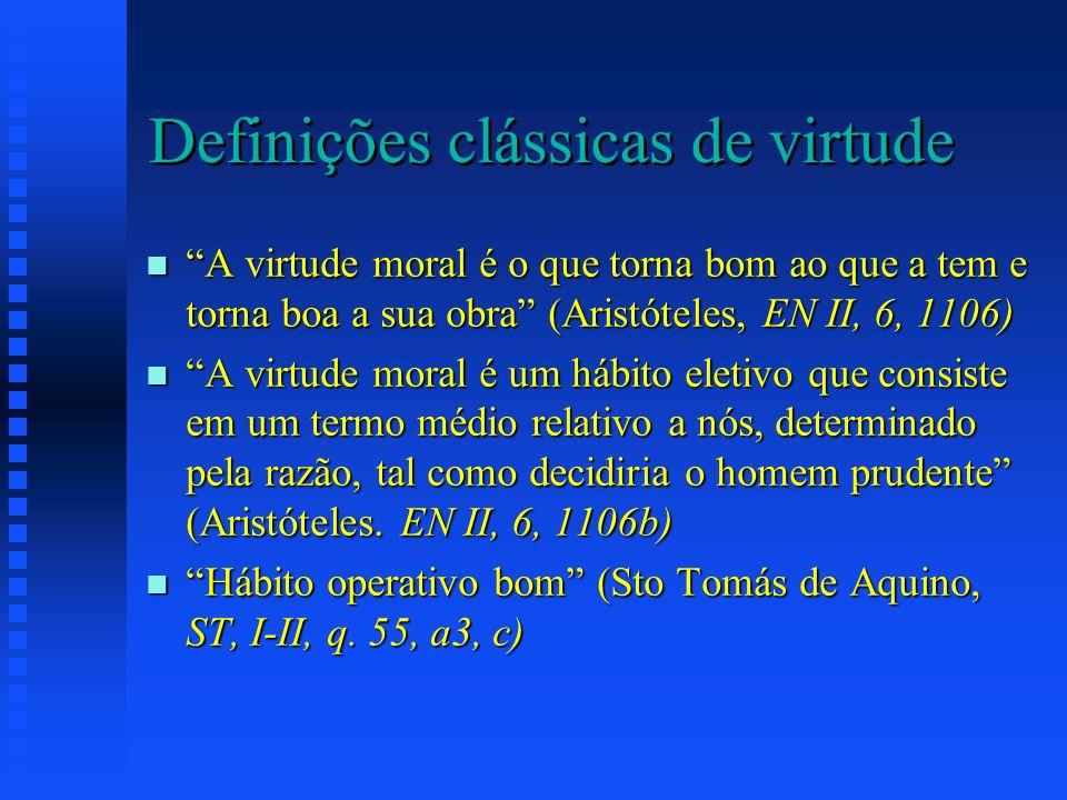 Definições clássicas de virtude n A virtude moral é o que torna bom ao que a tem e torna boa a sua obra (Aristóteles, EN II, 6, 1106) n A virtude mora