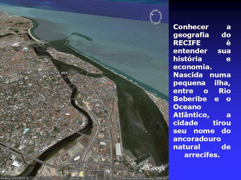 Conhecer a geografia do RECIFE é entender sua história e economia. Nascida numa pequena ilha, entre o Rio Beberibe e o Oceano Atlântico, a cidade tiro