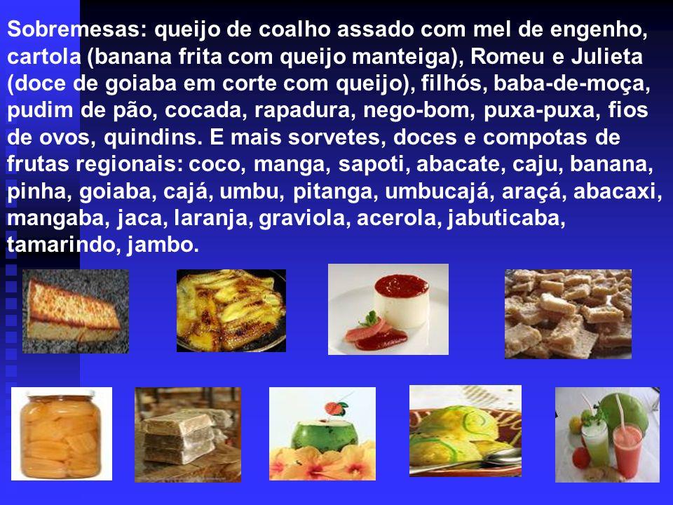 Sobremesas: queijo de coalho assado com mel de engenho, cartola (banana frita com queijo manteiga), Romeu e Julieta (doce de goiaba em corte com queij