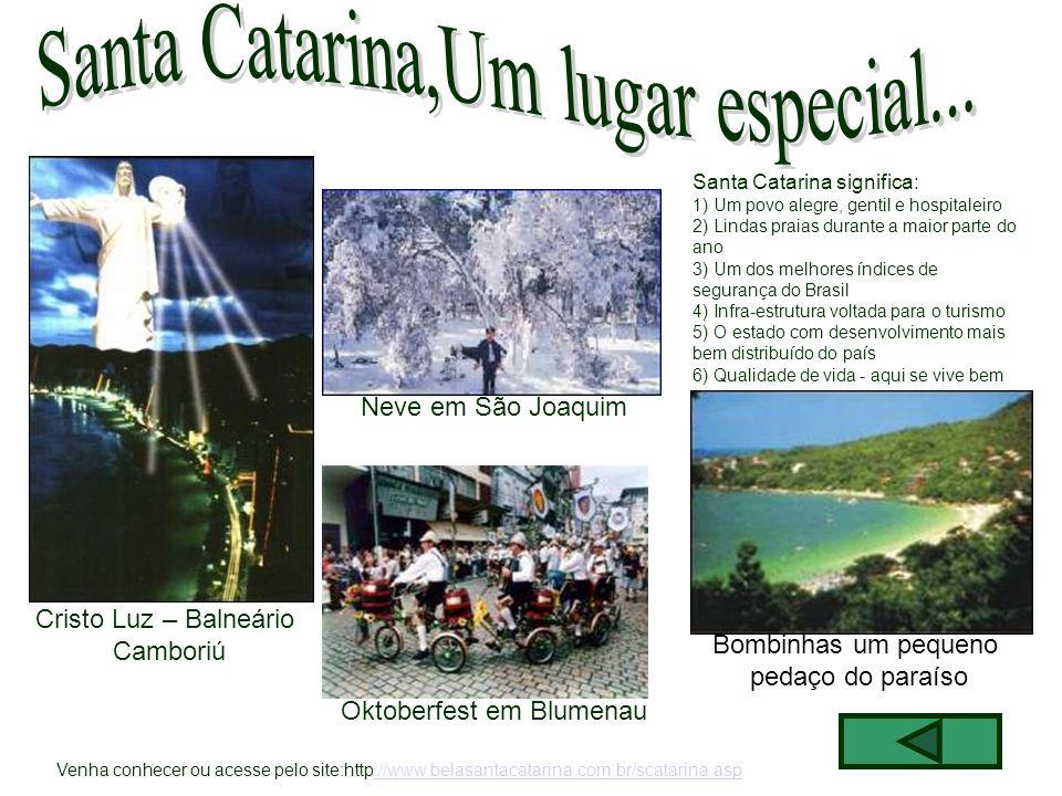 Cristo Luz – Balneário Camboriú Neve em São Joaquim Oktoberfest em Blumenau Bombinhas um pequeno pedaço do paraíso Santa Catarina significa: 1) Um pov