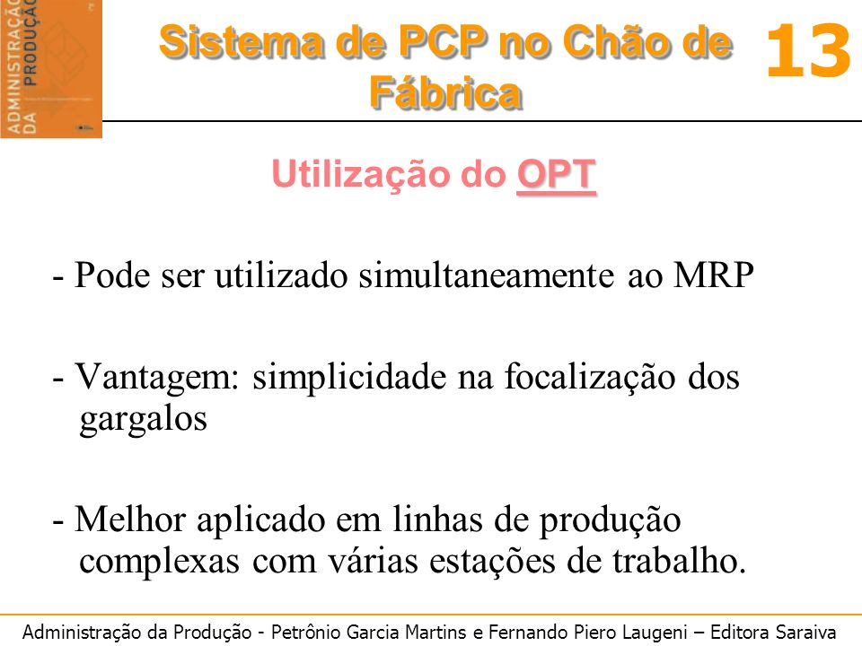 Administração da Produção - Petrônio Garcia Martins e Fernando Piero Laugeni – Editora Saraiva 13 Sistema de PCP no Chão de Fábrica OPT Utilização do