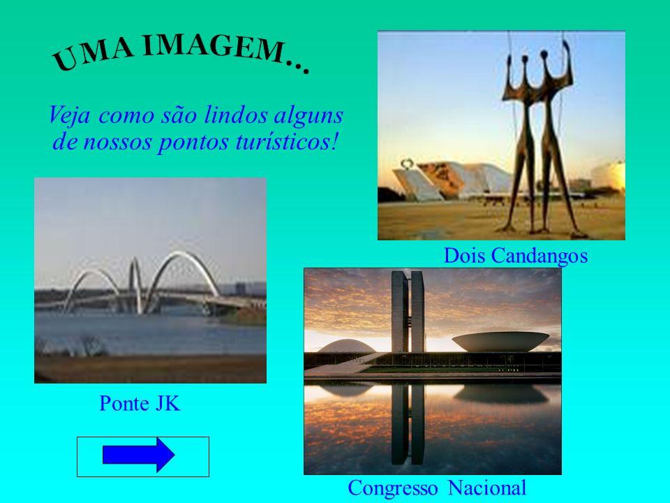 Veja como são lindos alguns de nossos pontos turísticos! Ponte JK Dois Candangos Congresso Nacional