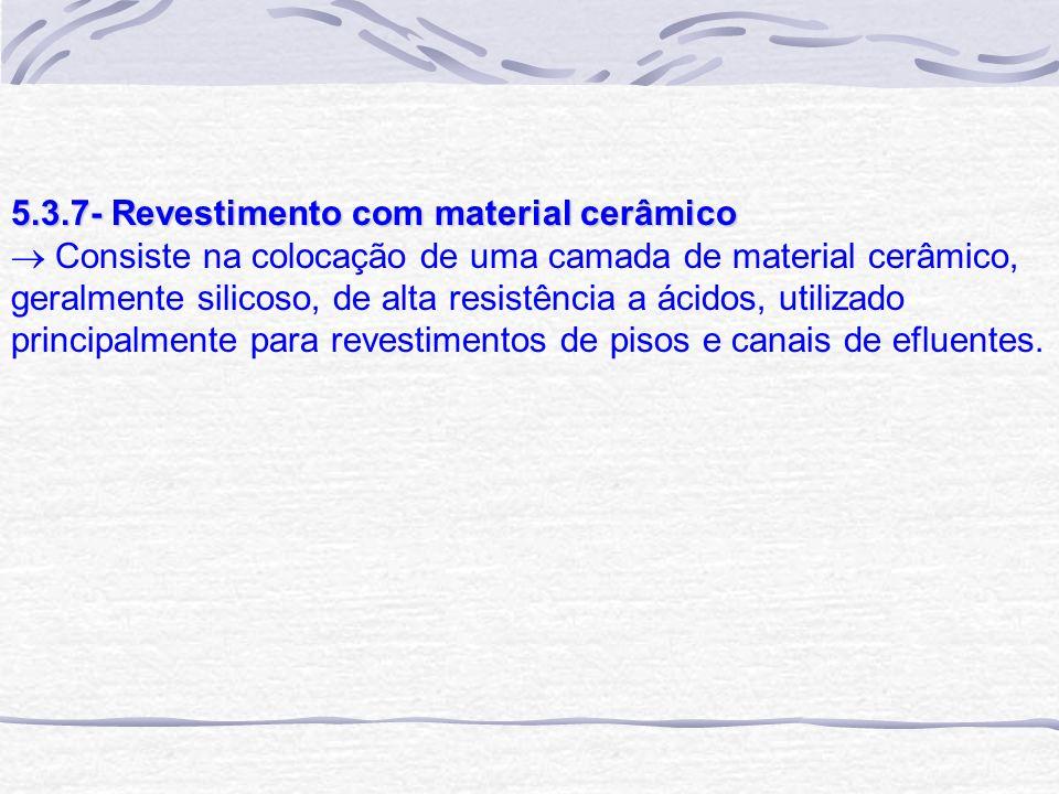 5.3.7- Revestimento com material cerâmico Consiste na colocação de uma camada de material cerâmico, geralmente silicoso, de alta resistência a ácidos,