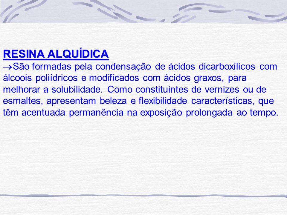 RESINA ALQUÍDICA São formadas pela condensação de ácidos dicarboxílicos com álcoois poliídricos e modificados com ácidos graxos, para melhorar a solub