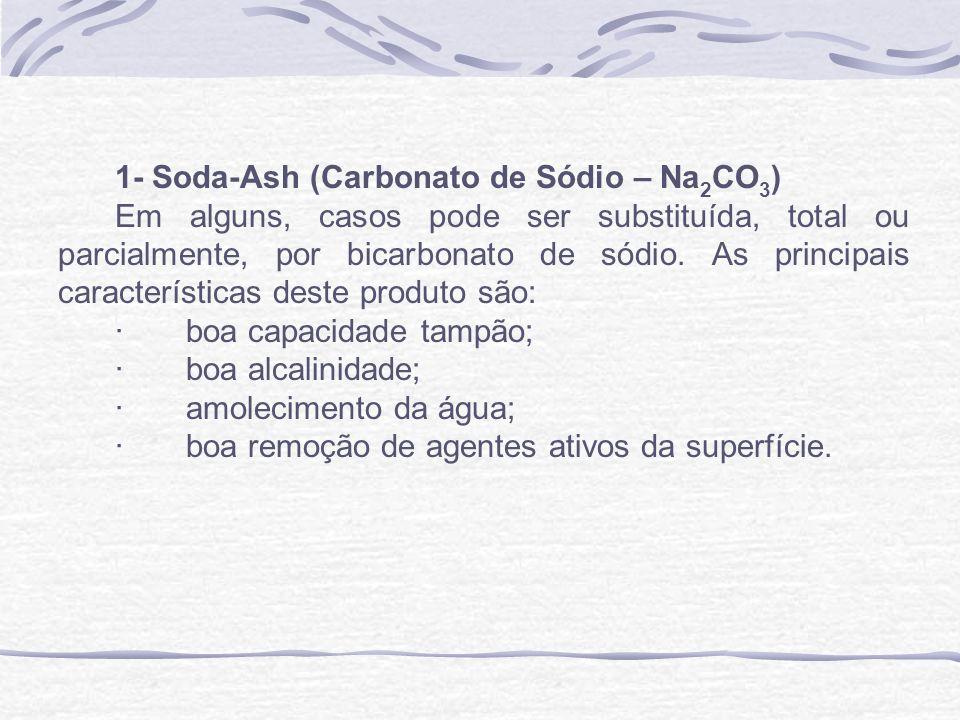 1- Soda-Ash (Carbonato de Sódio – Na 2 CO 3 ) Em alguns, casos pode ser substituída, total ou parcialmente, por bicarbonato de sódio. As principais ca