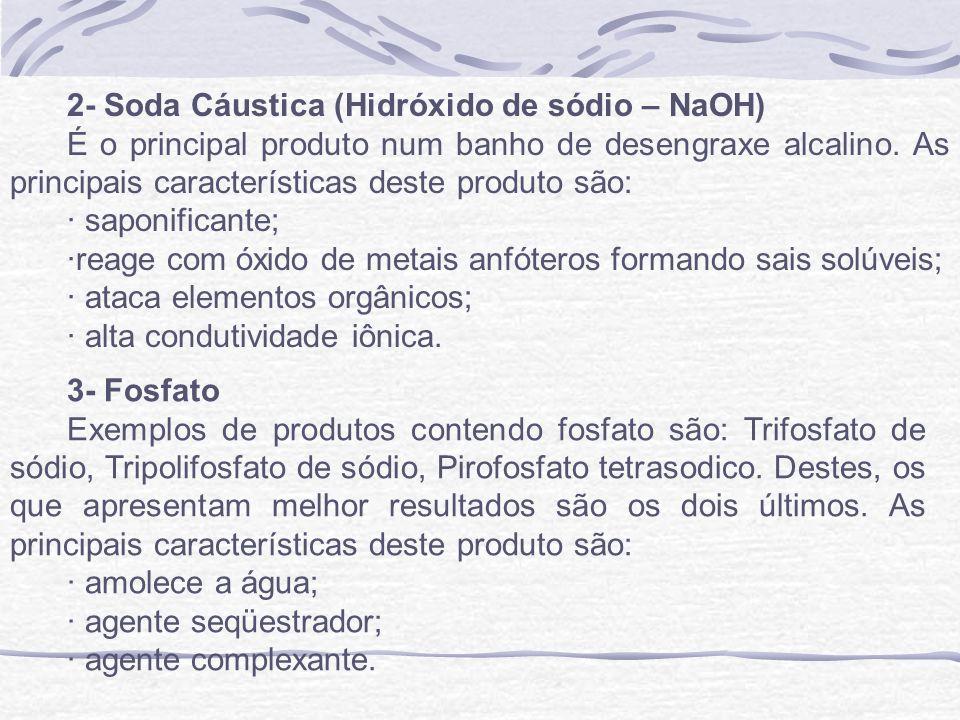 2- Soda Cáustica (Hidróxido de sódio – NaOH) É o principal produto num banho de desengraxe alcalino. As principais características deste produto são: