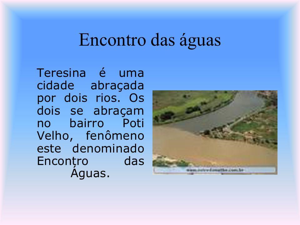 Encontro das águas Teresina é uma cidade abraçada por dois rios. Os dois se abraçam no bairro Poti Velho, fenômeno este denominado Encontro das Águas.