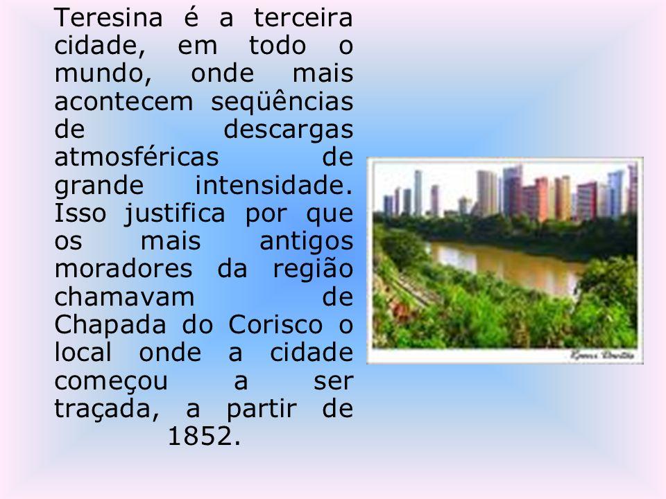 Teresina é a terceira cidade, em todo o mundo, onde mais acontecem seqüências de descargas atmosféricas de grande intensidade. Isso justifica por que
