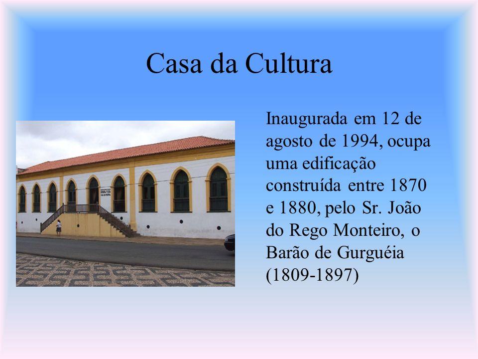 Casa da Cultura Inaugurada em 12 de agosto de 1994, ocupa uma edificação construída entre 1870 e 1880, pelo Sr. João do Rego Monteiro, o Barão de Gurg