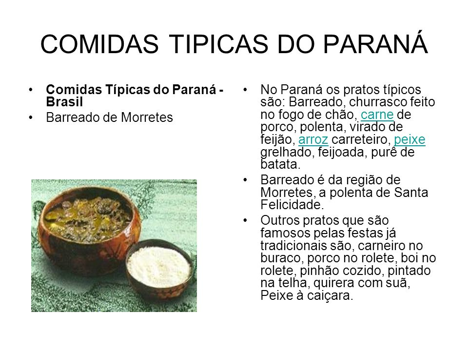 COMIDAS TIPICAS DO PARANÁ Comidas Típicas do Paraná - Brasil Barreado de Morretes No Paraná os pratos típicos são: Barreado, churrasco feito no fogo d