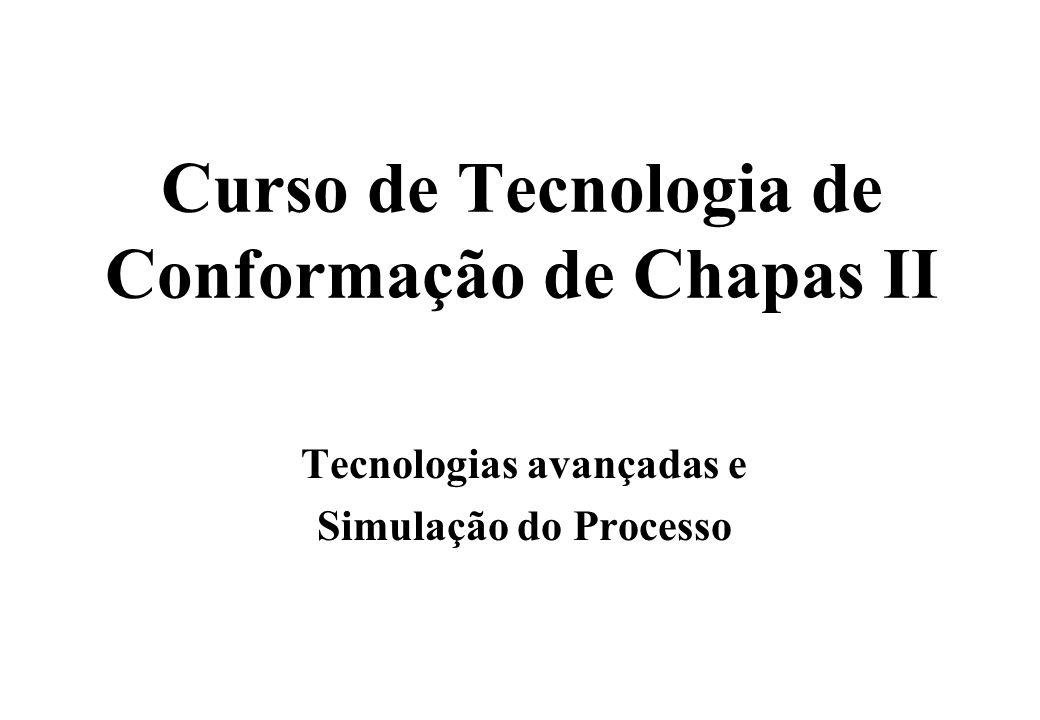Curso de Tecnologia de Conformação de Chapas II Tecnologias avançadas e Simulação do Processo