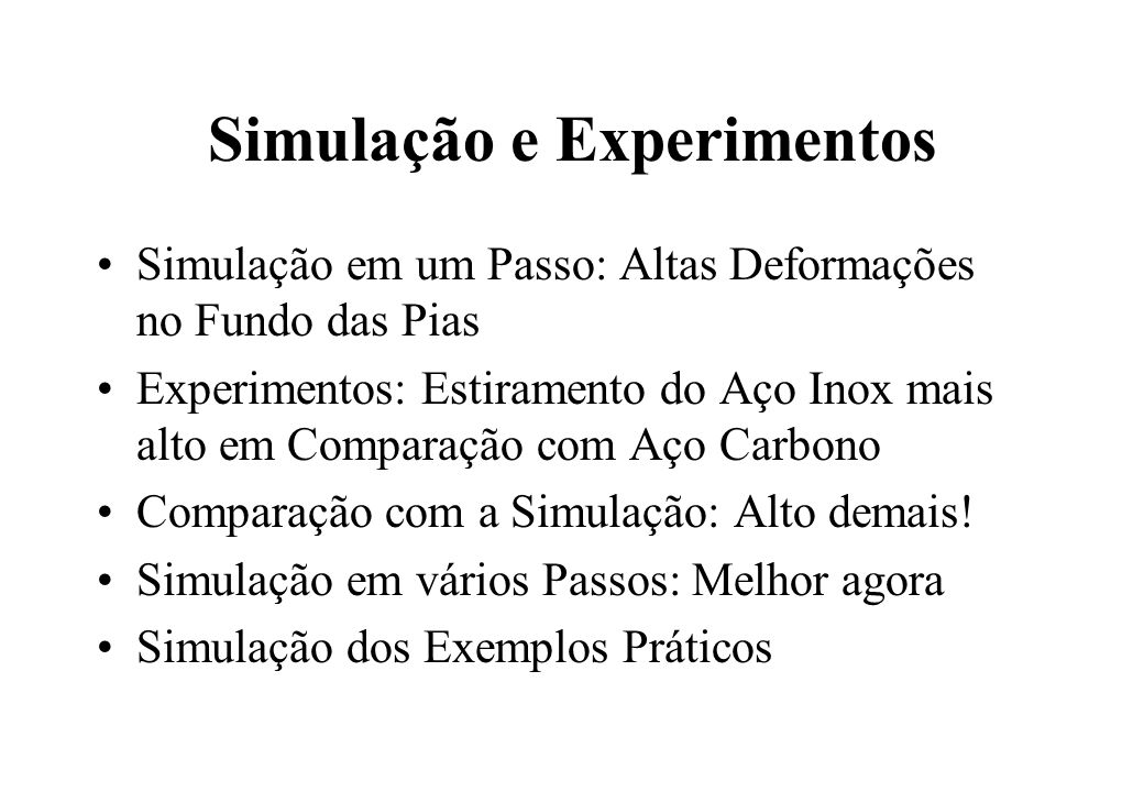 Simulação e Experimentos Simulação em um Passo: Altas Deformações no Fundo das Pias Experimentos: Estiramento do Aço Inox mais alto em Comparação com