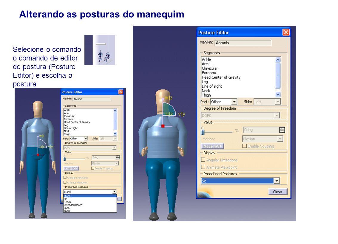 Alterando as posturas do manequim Selecione o comando o comando de editor de postura (Posture Editor) e escolha a postura