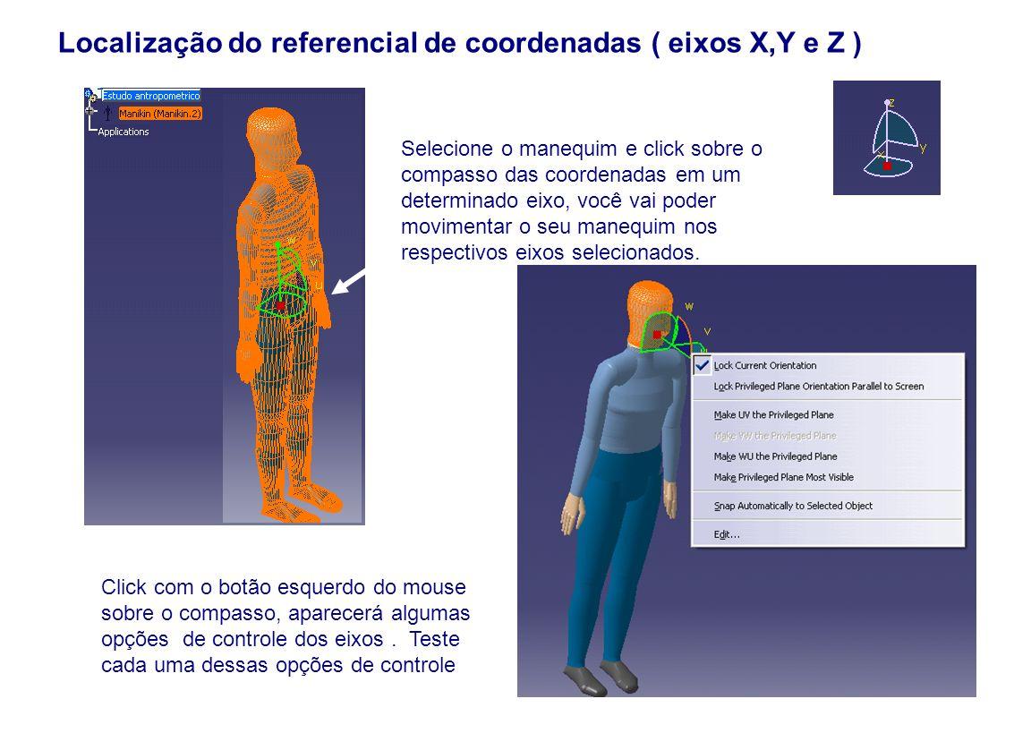 Localização do referencial de coordenadas ( eixos X,Y e Z ) Selecione o manequim e click sobre o compasso das coordenadas em um determinado eixo, você