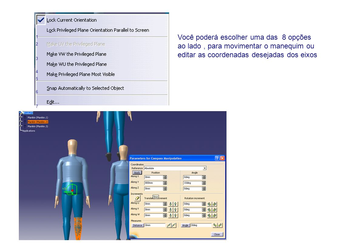Você poderá escolher uma das 8 opções ao lado, para movimentar o manequim ou editar as coordenadas desejadas dos eixos 1234567812345678