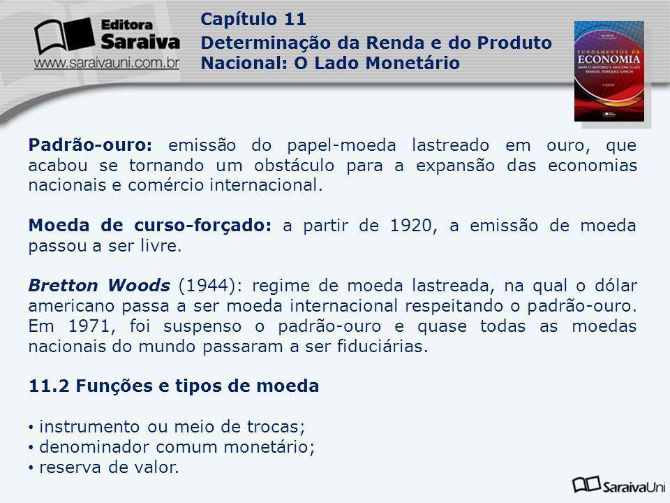 Capítulo 11 Determinação da Renda e do Produto Nacional: O Lado Monetário 11.2.1 Tipos de moeda: moedas metálicas; papel-moeda; moeda escritural ou bancária.