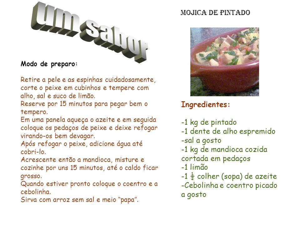 Ingredientes: -1 kg de pintado -1 dente de alho espremido -sal a gosto -1 kg de mandioca cozida cortada em pedaços -1 limão -1 ½ colher (sopa) de azeite -Cebolinha e coentro picado a gosto Modo de preparo: Retire a pele e as espinhas cuidadosamente, corte o peixe em cubinhos e tempere com alho, sal e suco de limão.
