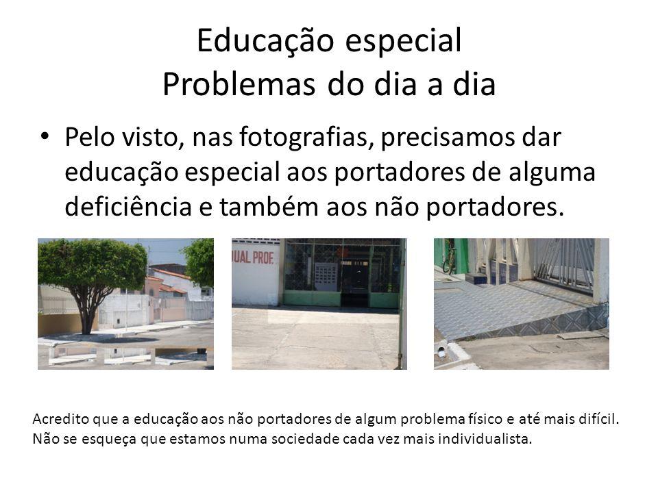 Educação especial Problemas do dia a dia Pelo visto, nas fotografias, precisamos dar educação especial aos portadores de alguma deficiência e também a