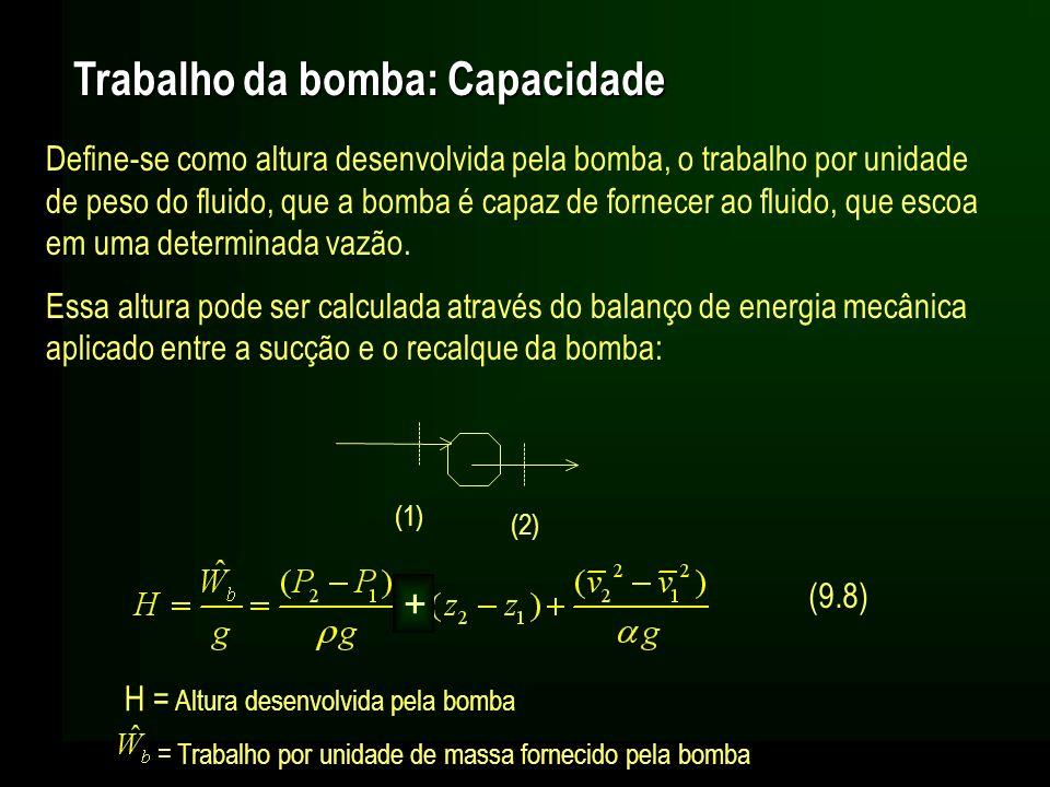 Trabalho da bomba: Capacidade Define-se como altura desenvolvida pela bomba, o trabalho por unidade de peso do fluido, que a bomba é capaz de fornecer