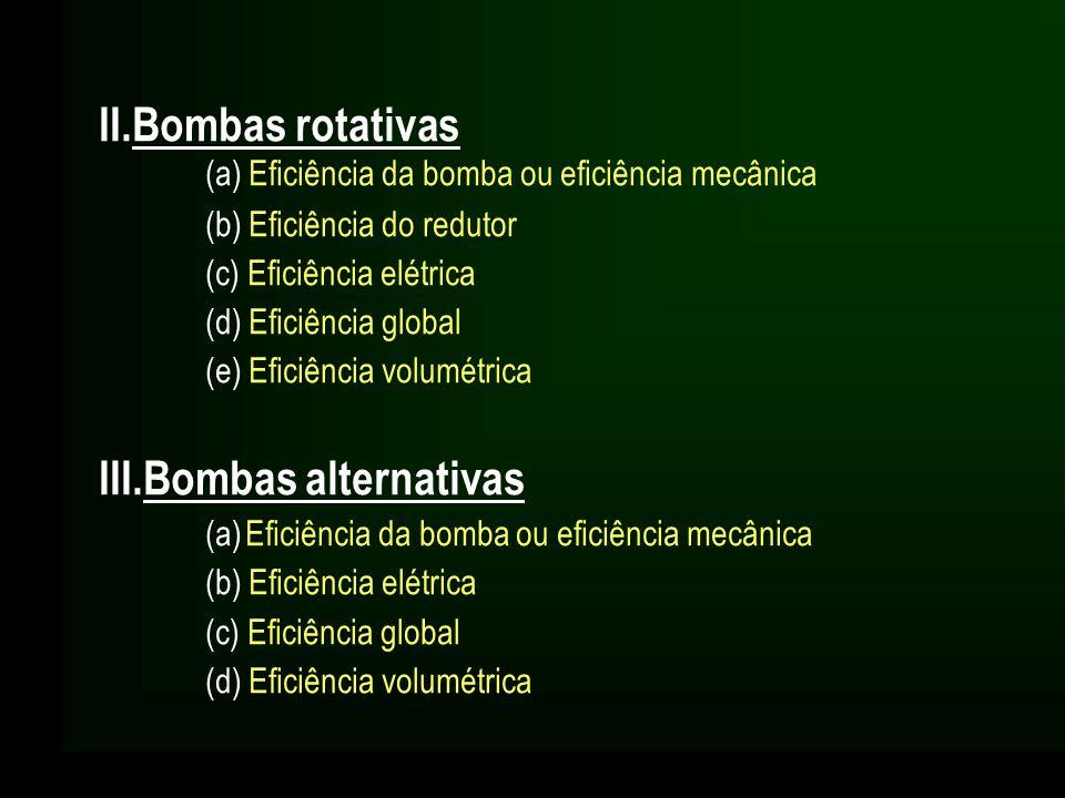 II.Bombas rotativas (a) Eficiência da bomba ou eficiência mecânica (b) Eficiência do redutor (c) Eficiência elétrica (d) Eficiência global (e) Eficiên