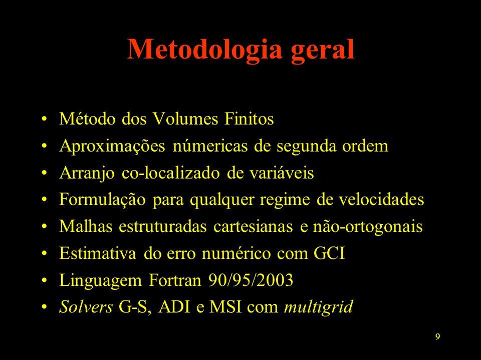 9 Metodologia geral Método dos Volumes Finitos Aproximações númericas de segunda ordem Arranjo co-localizado de variáveis Formulação para qualquer reg