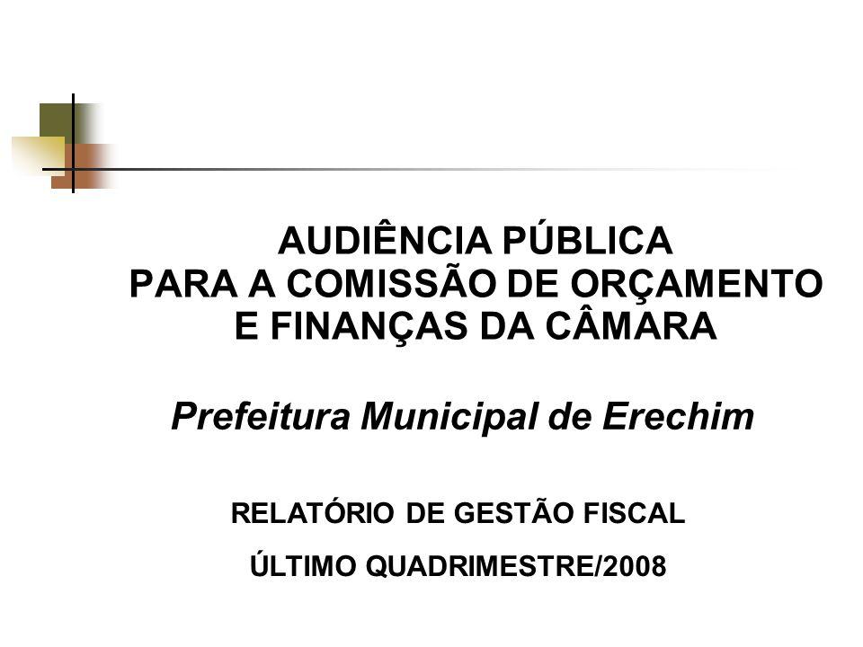 AUDIÊNCIA PÚBLICA PARA A COMISSÃO DE ORÇAMENTO E FINANÇAS DA CÂMARA Prefeitura Municipal de Erechim RELATÓRIO DE GESTÃO FISCAL ÚLTIMO QUADRIMESTRE/2008