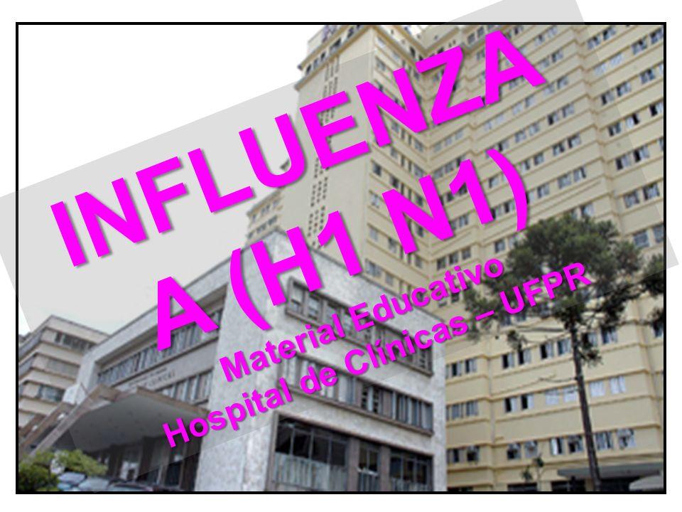 INFLUENZA A (H1 N1) Material Educativo Hospital de Clínicas – UFPR