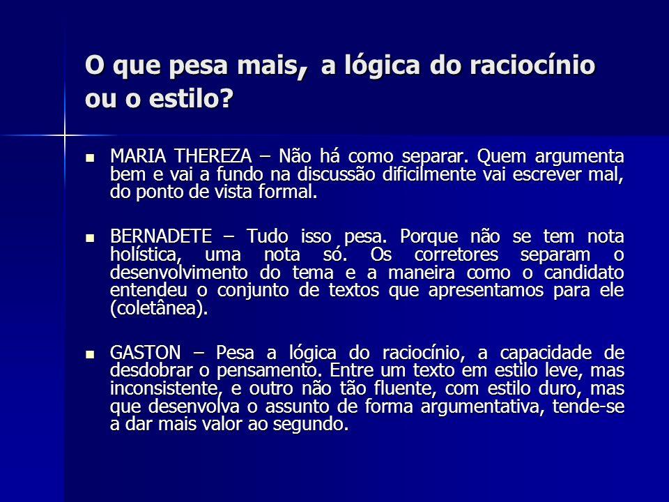 O que pesa mais, a lógica do raciocínio ou o estilo? MARIA THEREZA – Não há como separar. Quem argumenta bem e vai a fundo na discussão dificilmente v