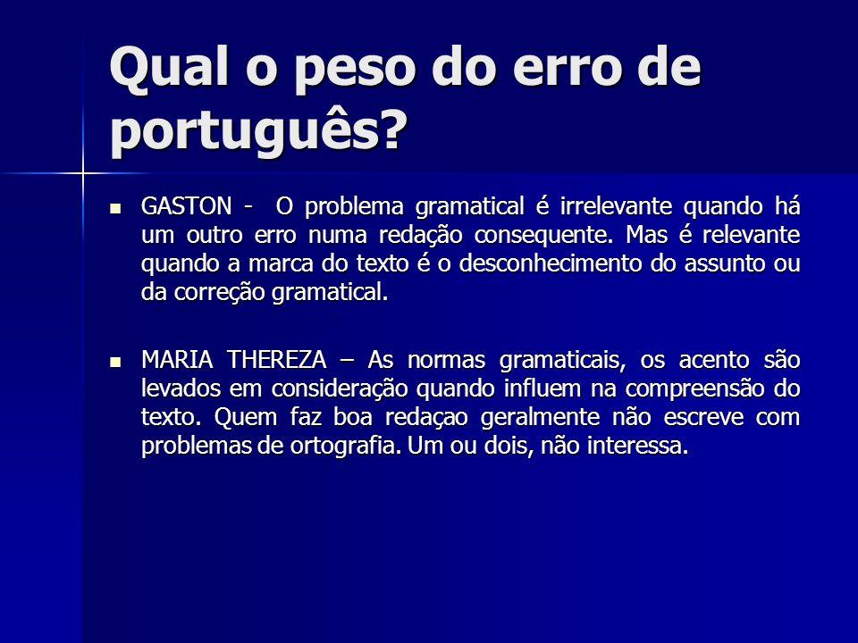 Qual o peso do erro de português? GASTON - O problema gramatical é irrelevante quando há um outro erro numa redação consequente. Mas é relevante quand