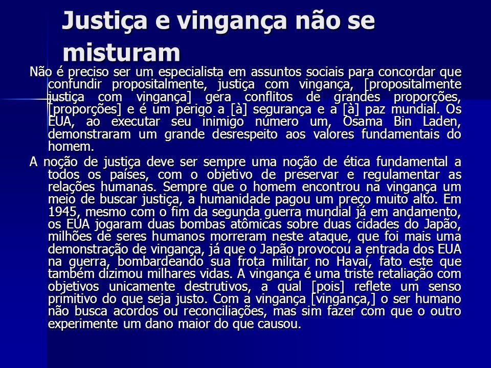 Justiça e vingança não se misturam Não é preciso ser um especialista em assuntos sociais para concordar que confundir propositalmente, justiça com vin