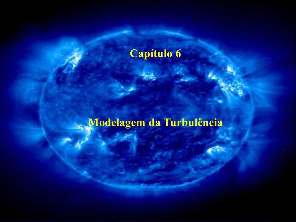 Capítulo 6 Modelagem da Turbulência