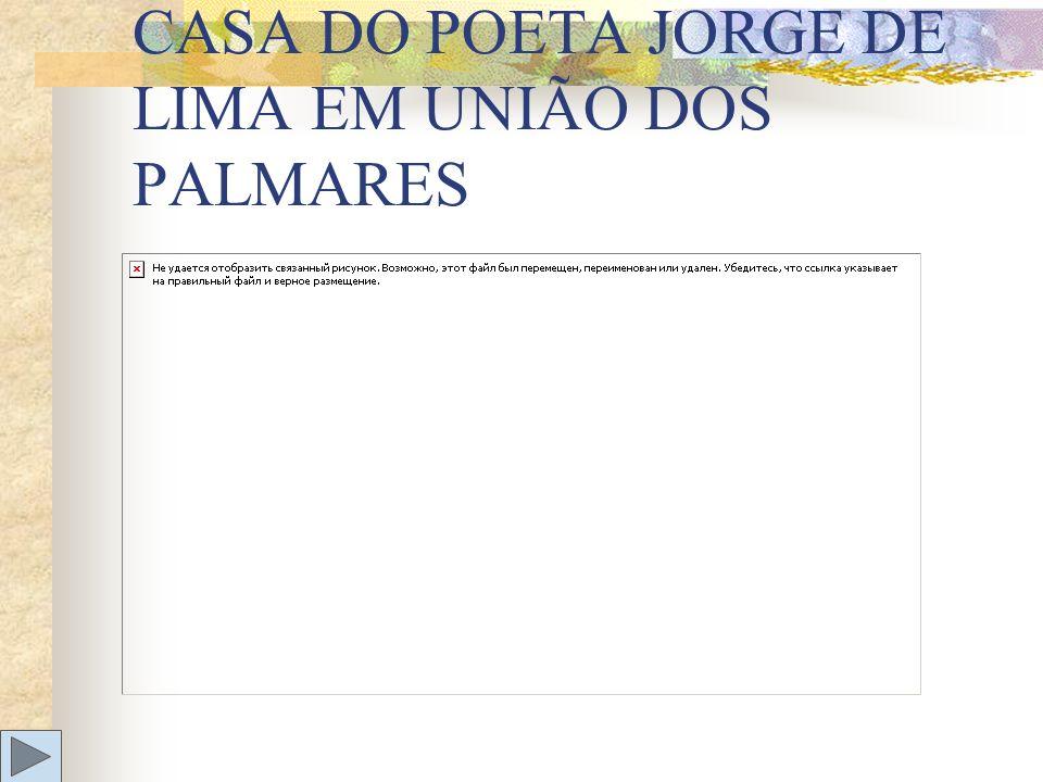 CASA DO POETA JORGE DE LIMA EM UNIÃO DOS PALMARES